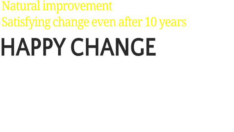 Natural transition Satisfying change even after 10 years NAMU PLASTIC SURGERY HAPPY CHANGE NAMU makes a natural and beautiful change even after 10 years LOVELY & HAPPY CHANGE